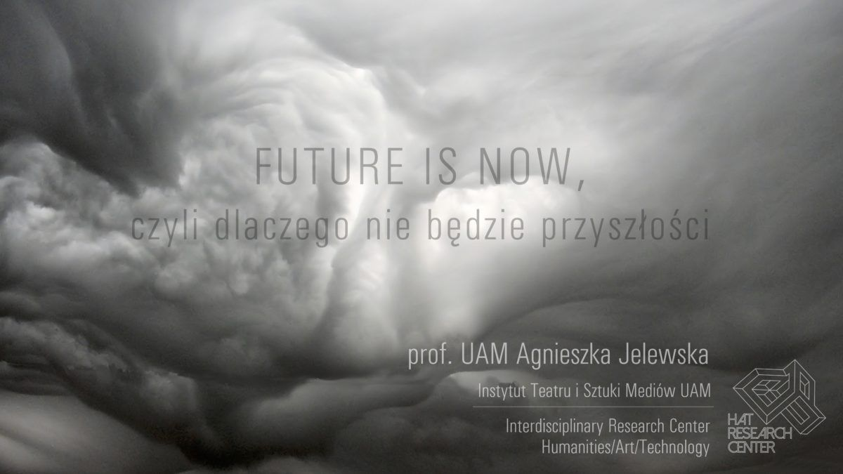 Future is Now, that's why there will be no future.